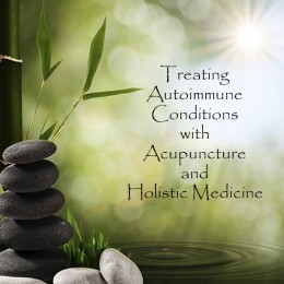 Treating Autoimmune Conditions with Acupuncture and Holistic Medicine